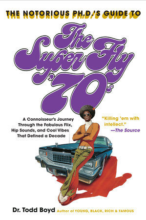 The Notorious Phd's Guide to the Super Fly '70s by