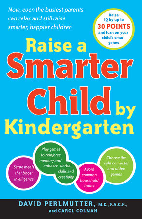 Raise a Smarter Child by Kindergarten by Carol Colman and David Perlmutter, M.D.