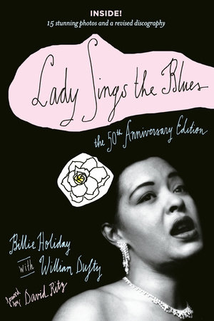 Lady Sings the Blues the 50th Anniversary Edition by Billie Holiday and William Dufty