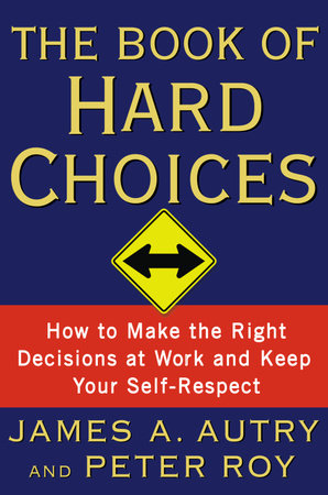 The Book of Hard Choices by James A. Autry and Peter Roy
