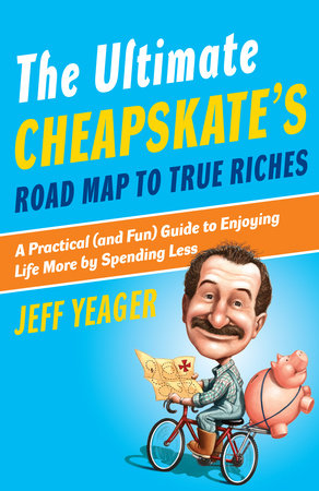 The Ultimate Cheapskate's Road Map to True Riches by