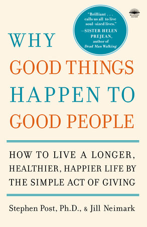 Why Good Things Happen to Good People by Stephen Post, Ph.D. and Jill Neimark