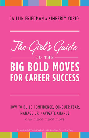The Girl's Guide to Kicking Your Career Into Gear by Caitlin Friedman and Kimberly Yorio