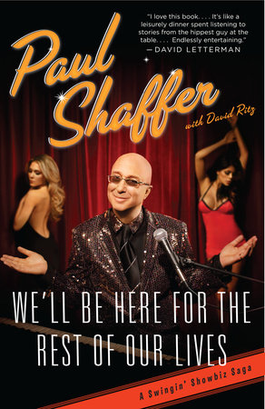 We'll Be Here For the Rest of Our Lives by Paul Shaffer and David Ritz