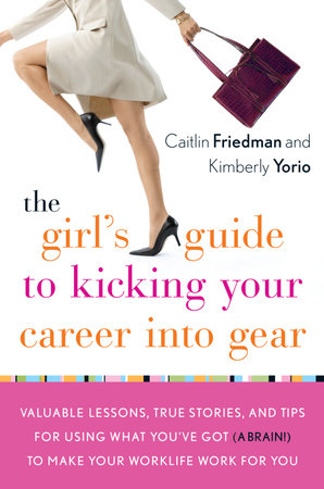 The Girl's Guide to Kicking Your Career Into Gear by Kimberly Yorio and Caitlin Friedman