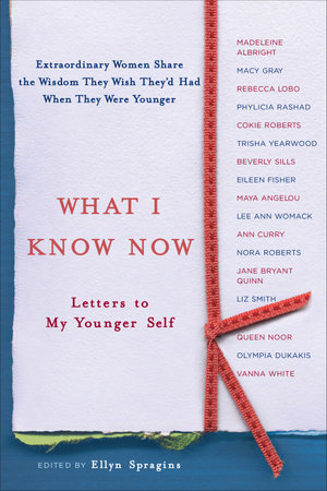 What I Know Now by Ellyn Spragins