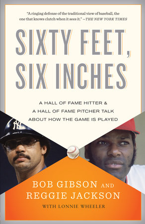 Sixty Feet, Six Inches by Reggie Jackson, Bob Gibson and Lonnie Wheeler