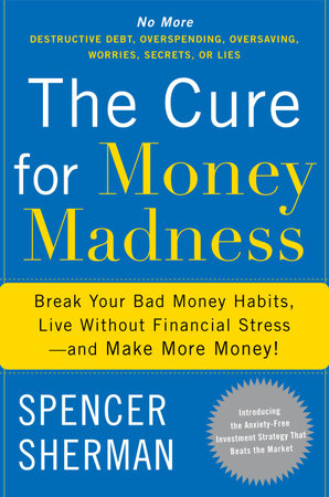 The Cure for Money Madness by Spencer Sherman