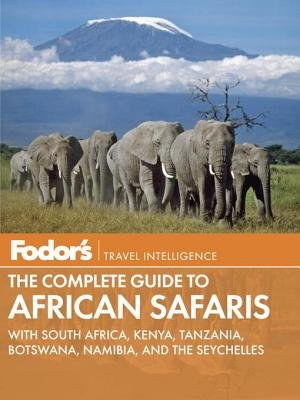 Fodor's The Complete Guide to African Safaris by