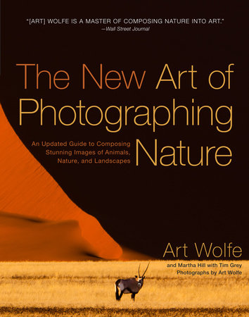 The New Art of Photographing Nature by Martha Hill and Art Wolfe