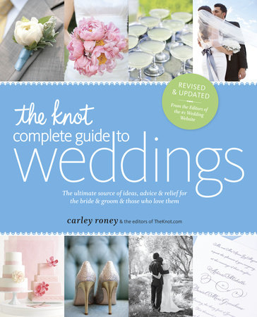 The Knot Complete Guide to Weddings by The Editors of TheKnot.com and Carley Roney