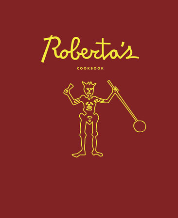 Roberta's Cookbook by Brandon Hoy, Carlo Mirarchi, Chris Parachini and Katherine Wheelock