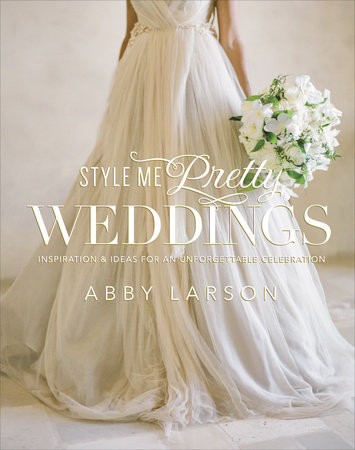 Style Me Pretty Weddings by Abby Larson