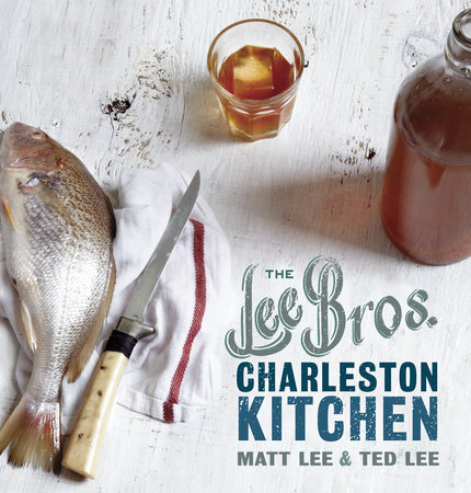 The Lee Bros. Charleston Kitchen by Ted Lee and Matt Lee