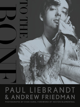 To the Bone by Andrew Friedman and Paul Liebrandt