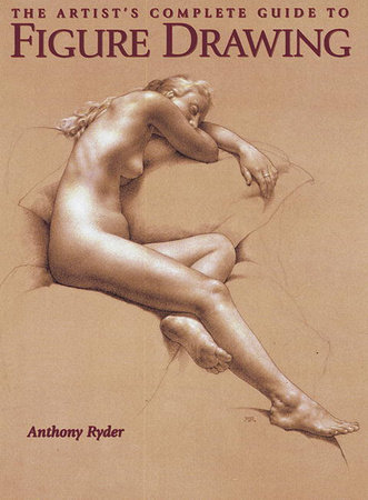 The Artist's Complete Guide to Figure Drawing by