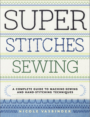 Super Stitches Sewing by Nicole Vasbinder
