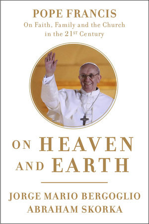 On Heaven and Earth by Abraham Skorka and Jorge Mario Bergoglio