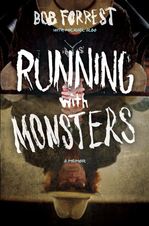 Running with Monsters by Bob Forrest and Michael Albo