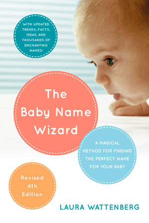 The Baby Name Wizard, Revised 3rd Edition by Laura Wattenberg