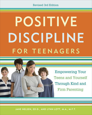 Positive Discipline for Teenagers, Revised 3rd Edition by Lynn Lott and Jane Nelsen