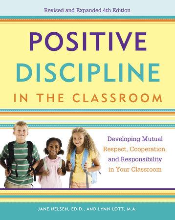 Positive Discipline in the Classroom by Lynn Lott, Jane Nelsen and H. Stephen Glenn