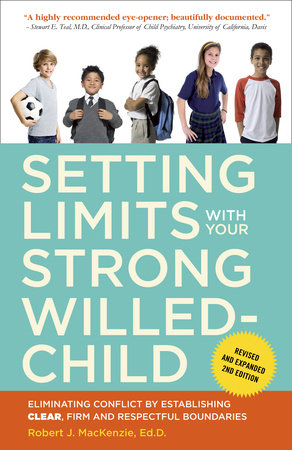 Setting Limits with Your Strong-Willed Child, Revised and Expanded 2nd Edition by Robert J. Mackenzie