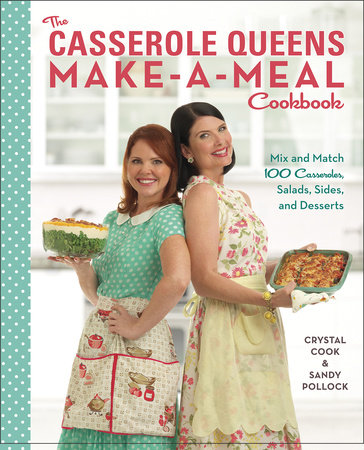 The Casserole Queens Make-a-Meal Cookbook by Sandy Pollock and Crystal Cook