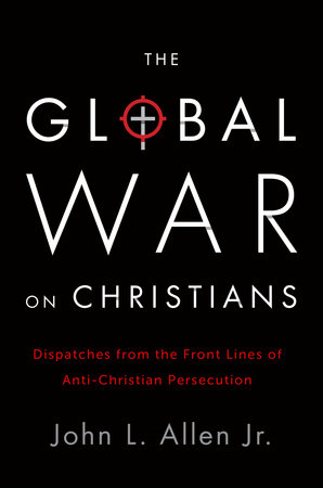 The Global War on Christians by John L. Allen, Jr.