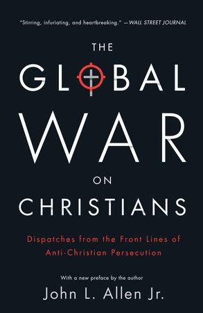 The Global War on Christians by John L. Allen, Jr.