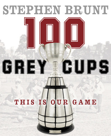 100 Grey Cups by Stephen Brunt
