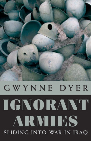 Ignorant Armies by Gwynne Dyer