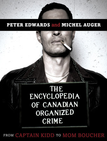 The Encyclopedia of Canadian Organized Crime by Michel Auger and Peter Edwards