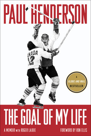 The Goal of My Life by Roger Lajoie and Paul Henderson