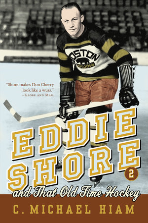 Eddie Shore and that Old-Time Hockey by