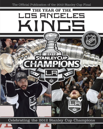 The Year of the Los Angeles Kings by NHL and Andrew Podnieks