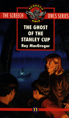 The Ghost of the Stanley Cup (#11) by Roy MacGregor