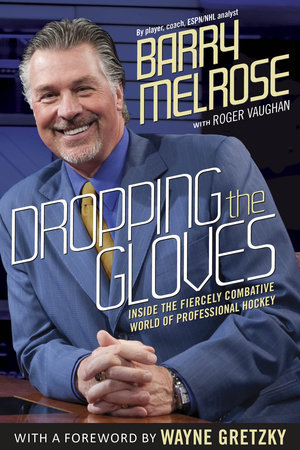 Dropping the Gloves by Barry Melrose and Roger Vaughan