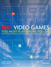 1001 Video Games You Must Play Before You Die Preface by Peter Molyneux, Edited by Tony Mott