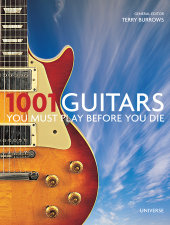1001 Guitars You Must Play Before You Die Edited by Terry Burrows, Foreword by Dave Gregory