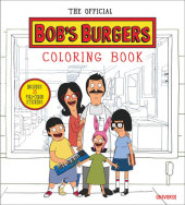 The Official Bob's Burgers Coloring Book Written by Loren Bouchard and The Creators of Bob's Burgers