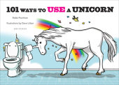 101 Ways to Use a Unicorn Written by Robb Pearlman, Illustrated by Dave Urban