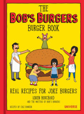 The Bob's Burgers Burger Book Written by Loren Bouchard and The Writers of Bob's Burgers, Contribution by Cole Bowden