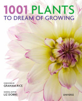 1001 Plants to Dream of Growing Edited by Liz Dobbs, Foreword by Graham Rice