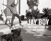 Jay Boy Foreword by Tona Alva, Contribution by Glen E. Friedman, Photographed by Kent Sherwood, Introduction by C. R. Stecyk III