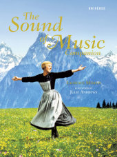 The Sound of Music Companion Written by Laurence Maslon, Foreword by Julie Andrews