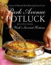 Park Avenue Potluck Written by Society of Memorial Sloan Kettering and Florence Fabricant