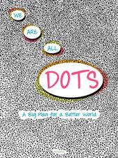 We Are All Dots Written by Giancarlo Macri and Carolina Zanotti