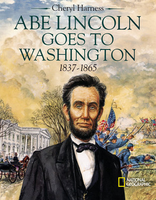 Abe Lincoln Goes to Washington 1837 - 1863 by