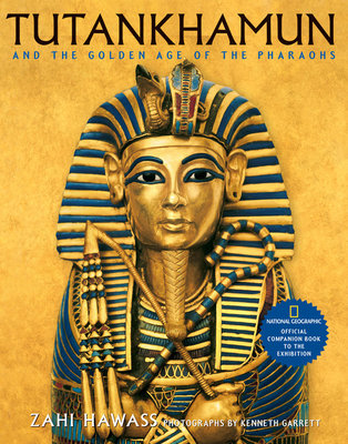 Tutankhamun and the Golden Age of the Pharaohs by